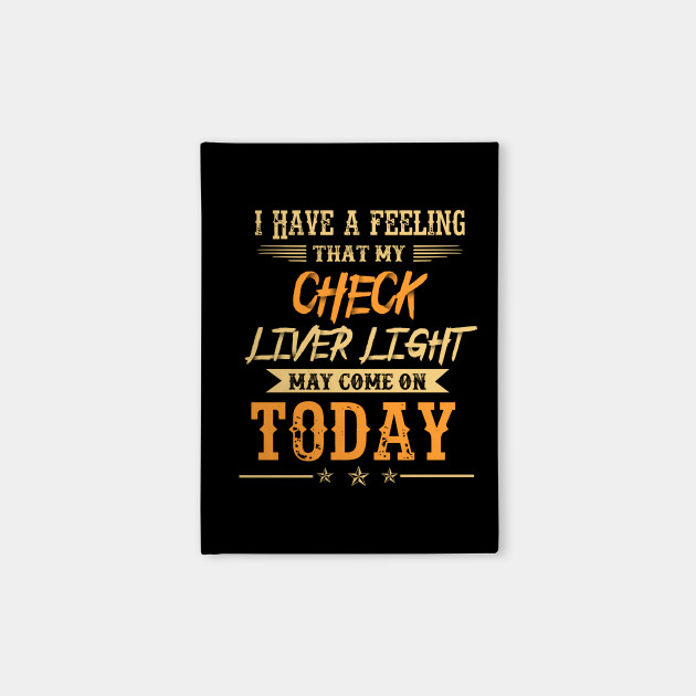 Funny Beer Drinking T Shirt Quotes Felling Check Liver Light