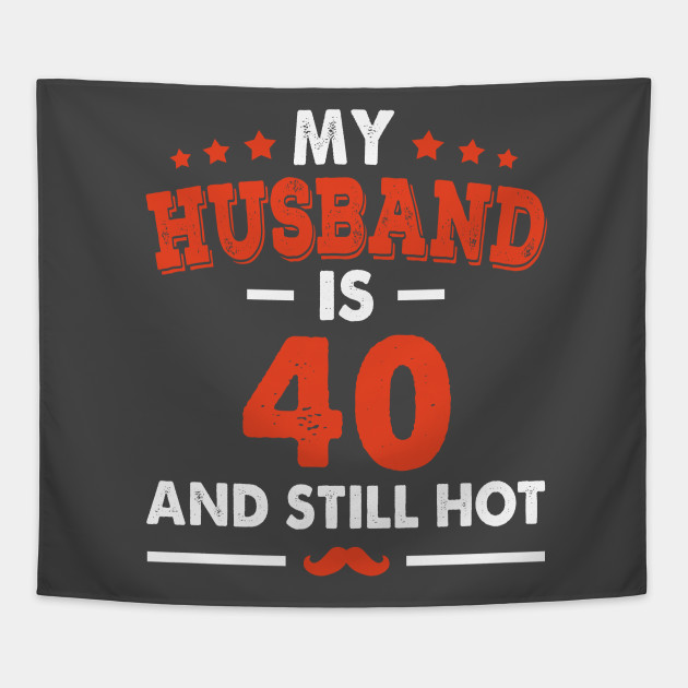 My Husband Is 40 And Still Hot Funny 40th Birthday Tapestry
