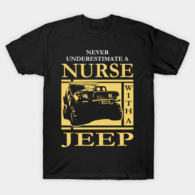 2ef6467be Never Underestimate Nurse Jeep T-shirt Gift For Nurse Jeep Lover Tee Shirt T -Shirt
