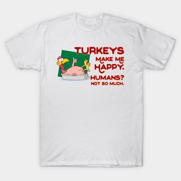 ee898841 Turkey Make Me Happy - Turkey Thanksgiving - T-Shirt   TeePublic