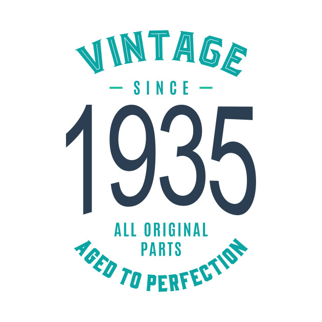 If you are born in 1935. This shirt is for you!
