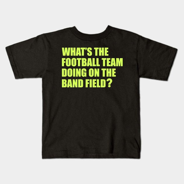 What S The Football Team Doing School Band Humour Band Kids T
