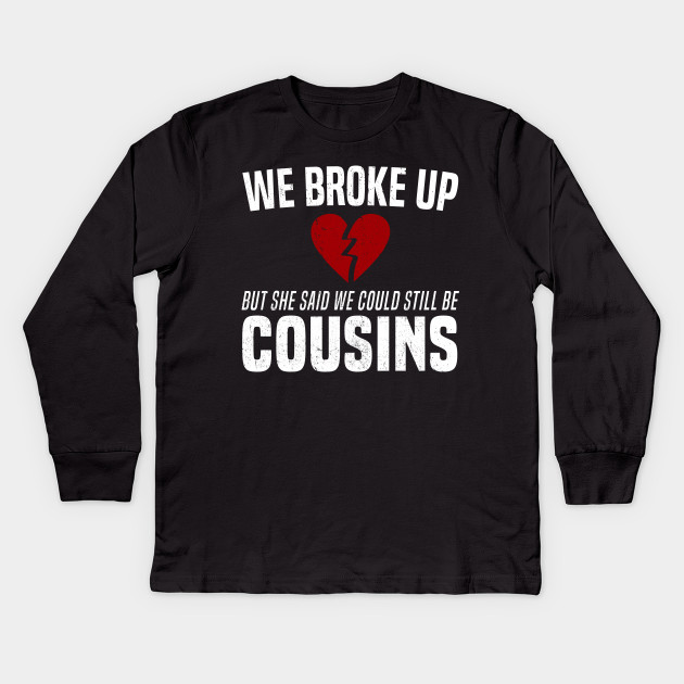 34e5becd We Broke Up Funny Redneck Break Up Relationship Meme T-Shirt Kids Long  Sleeve T-Shirt