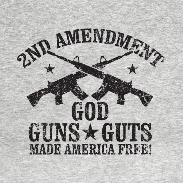 2nd Amendment God Guts Guns Made America Free T Shirt