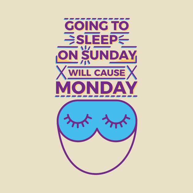 Going to sleep on Sunday will cause Monday