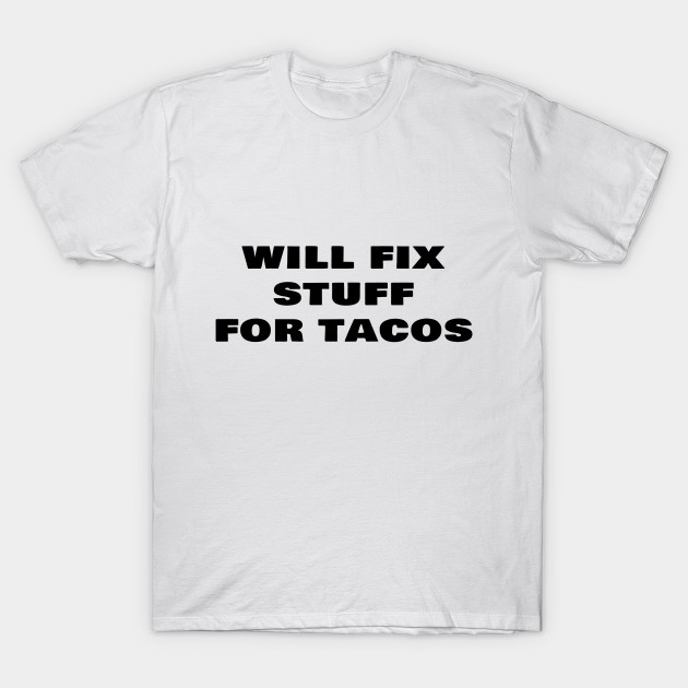 5364d5dca Will Fix Stuff For Tacos Funny Janitor Custodian - Janitor - T-Shirt ...