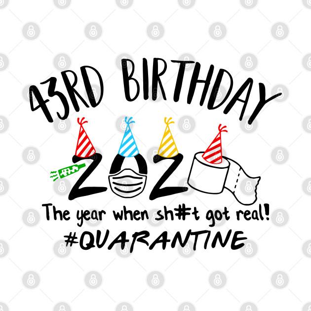 43rd Birthday 2020 The Year When Got Real #Quarantine