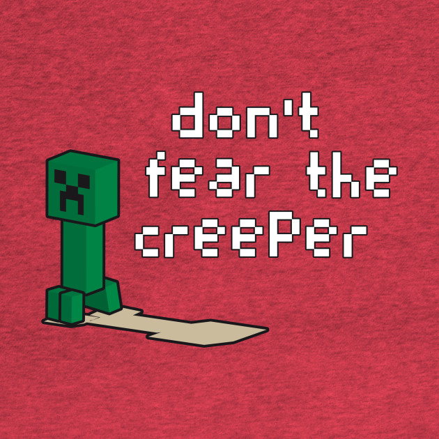 Don't fear the creeper