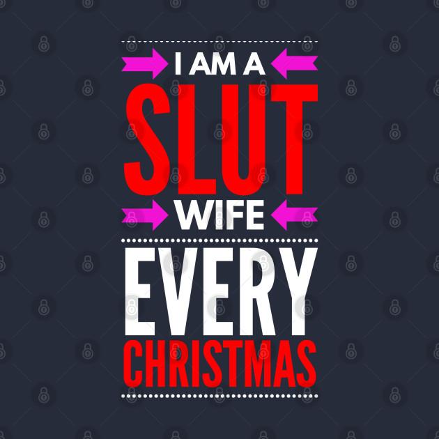 I AM A SLUT WIFE EVERY CHRISTMAS