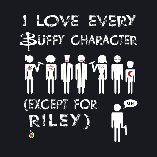 I love every Buffy character except for Riley