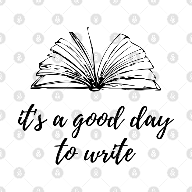 it's a good day to write