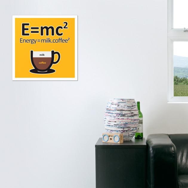 0c2a6e82e E = MC2 ENERGY MILK COFFEE - Coffee - Posters and Art Prints | TeePublic