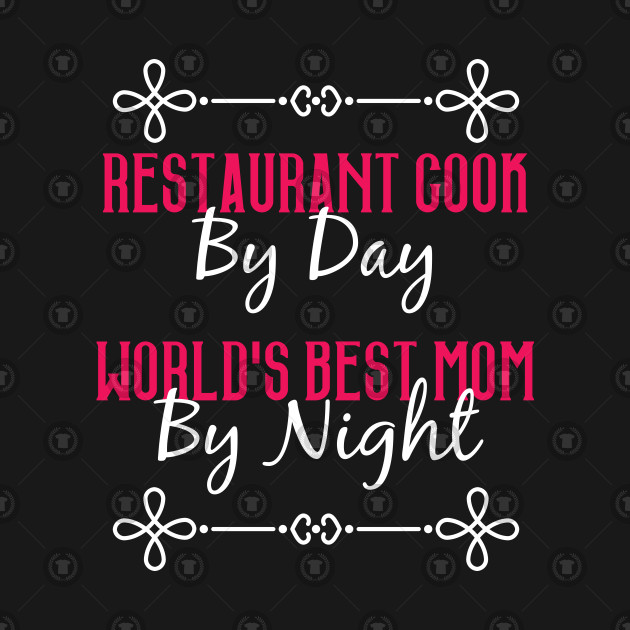 Restaurant Cook By Day Worlds Best Mom By Night T-Shirt