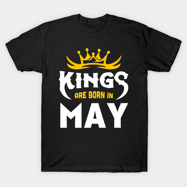 f14d2659dfe Kings Are Born In May T-Shirt - Kings Are Born In May - T-Shirt ...