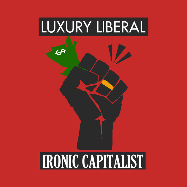 Luxury Liberal, Ironic Capitalist