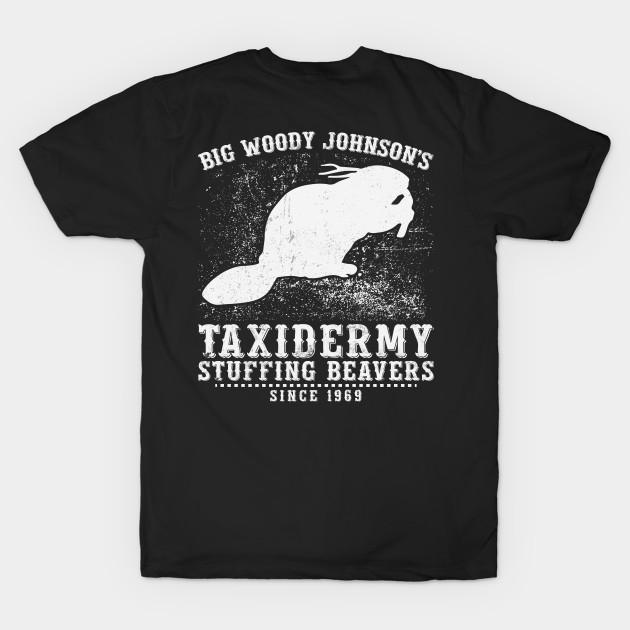 Taxidermy Stuffing Beavers Big Woody Johnsons T Shirt Long Sleeve Sweatshirt Hoodie