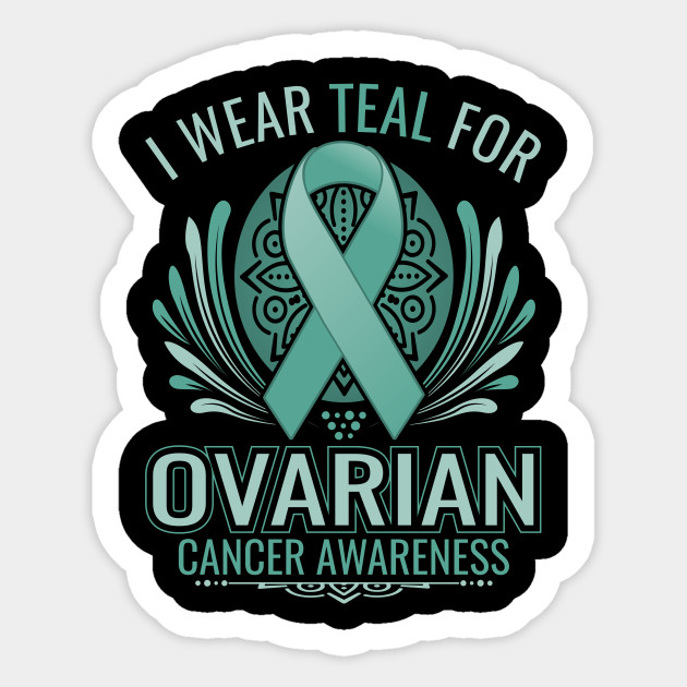 I Wear Teal For Ovarian Cancer Awareness Ovarian Monthovarian Cancer Ribbon Colo Sticker Teepublic Au