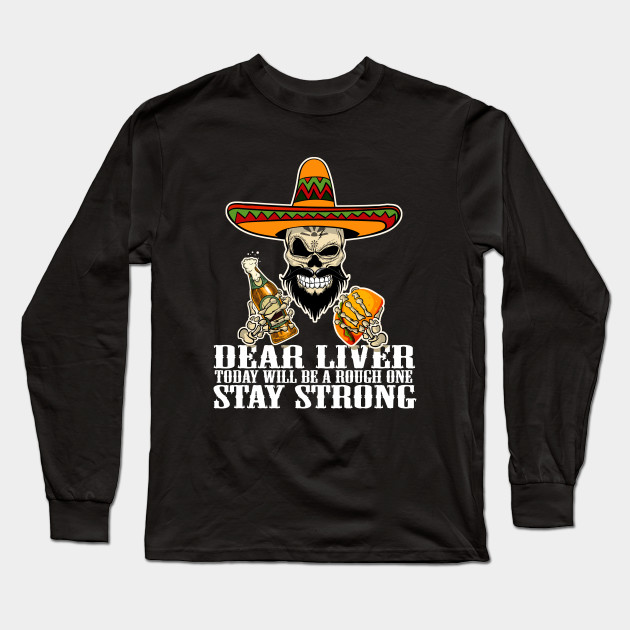 e39f69327 Dear Liver Today Will Be A Rough One Sugar Skull T-Shirt Long Sleeve T-Shirt