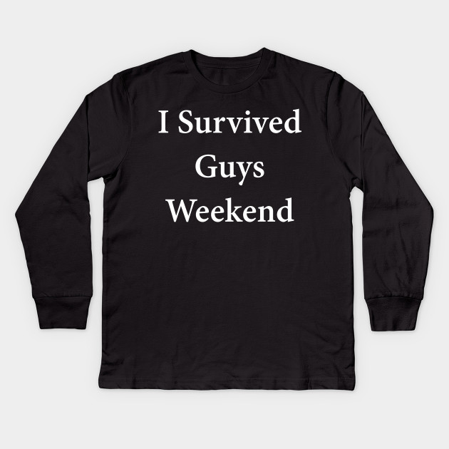 ab91390bba9686 I Survived Guys Weekend Party - Guys - Kids Long Sleeve T-Shirt ...
