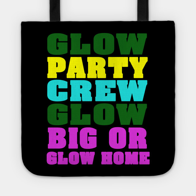 Glow Party Crew Big Or Home Birthday T Shirt Tote