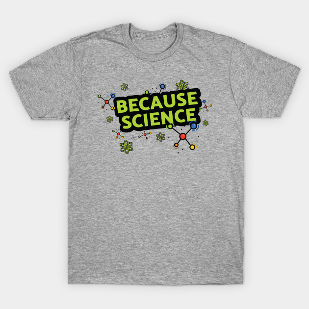 4e5bd6e3 Because Science Tshirt for Science Lovers and Rational People T-Shirt