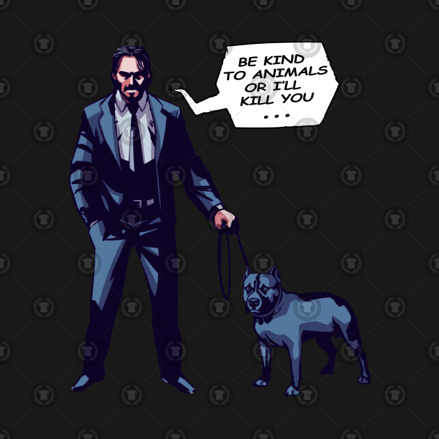 Be kind to Animals or I'll Kill You John Wick Shirt Comic Style