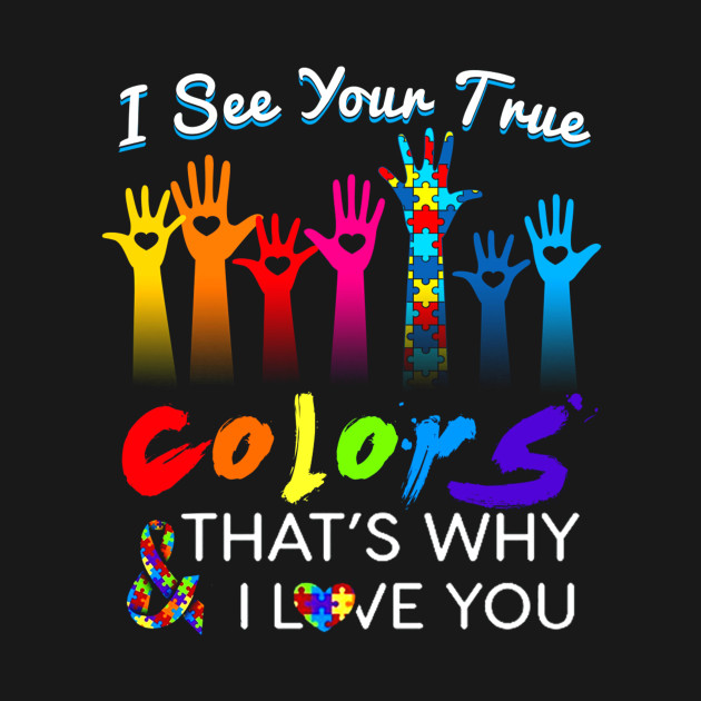 1a3ff8a08b0 I See Your True Colors Hands Autism Awareness Tshirt