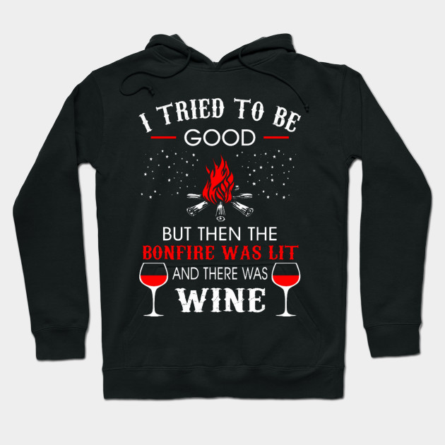 I Tried Be Good But Then Bonfire Lit Wine Camping T-Shirt