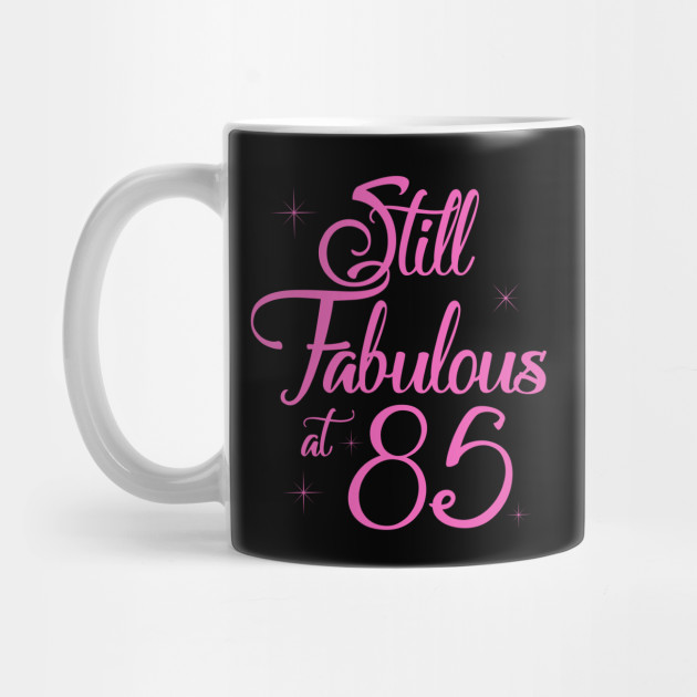 Vintage Still Sexy And Fabulous At 85 Year Old Funny 85th Birthday Gift