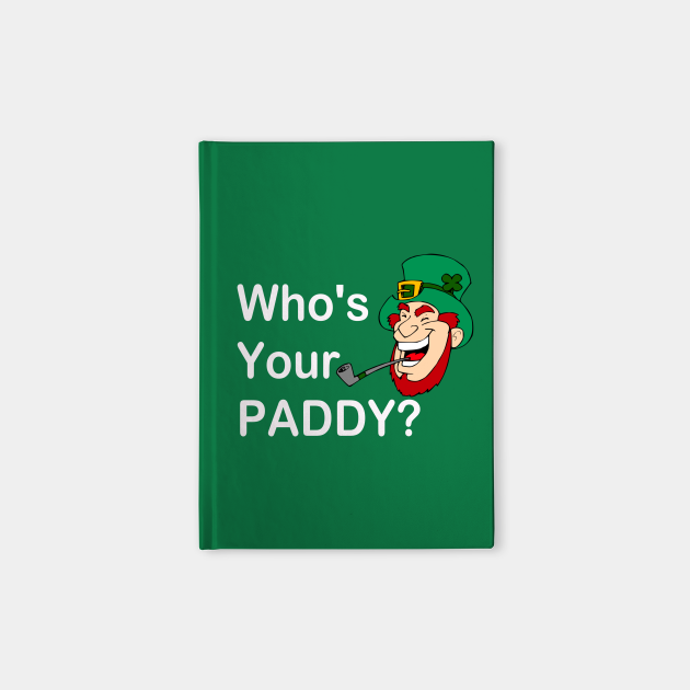 Whos Your Paddy. Happy St Patricks Day