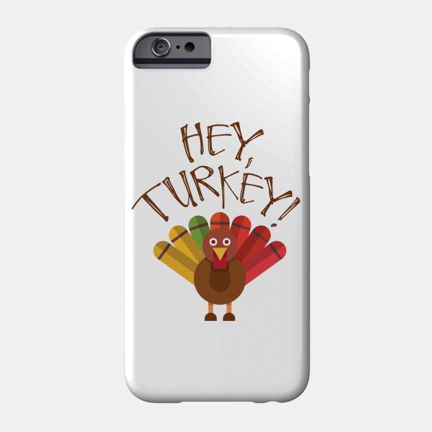 Hey Turkey - Cute Thanksgiving Turkey - Thanksgiving Shirt Phone Case