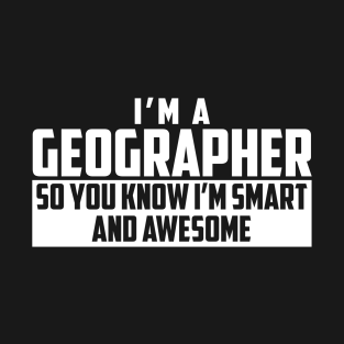 Smart and Awesome Geographer t-shirts