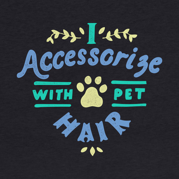 I Accessorize With Pet Hair