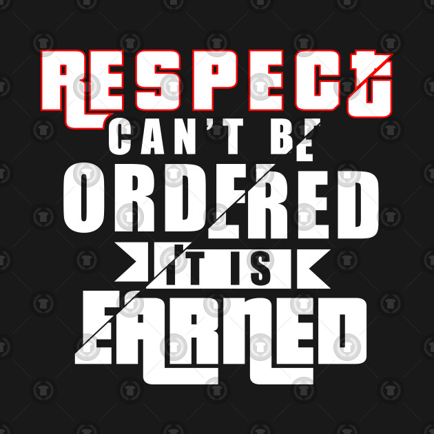 Respect can't be ordered