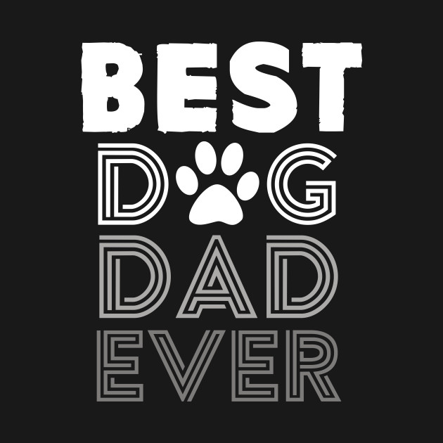 9d9444689 Best Dog Dad Ever Tshirt Dog Lover Father Day Tee - Fathers Day ...