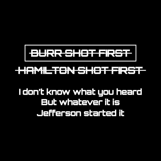 Burr shot first hamilton shot first whatever it is jefferson started it