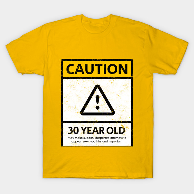 828afad7615 CAUTION 30 Year Old 30th Humorous Birthday T-Shirt 1988 Gift - 30 ...