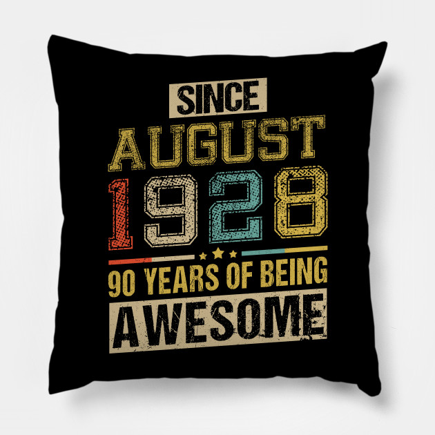 Awesome Since August 1928 90 Years Birthday Gift Pillow