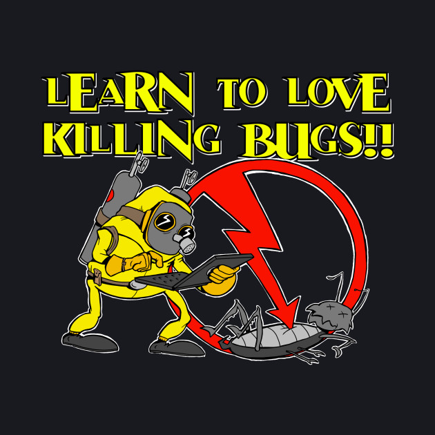 Learn to Love Killing Bugs!