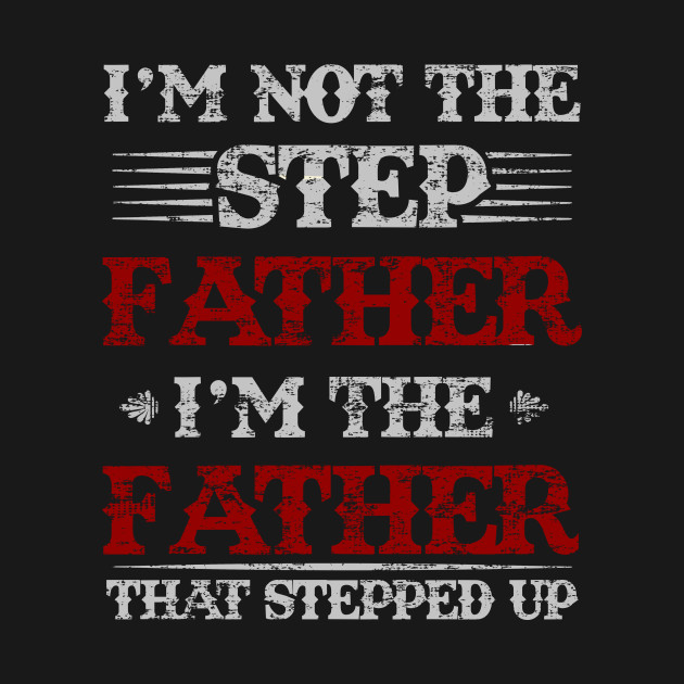 5c87465be ... T-Shirt Mens I'm not The Step Father Bonus Dad Stepfather Father's Day  ...