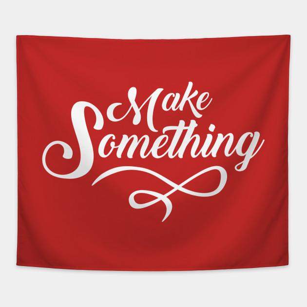Make Something Slogan