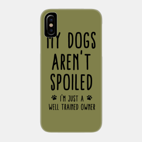 Funny Dog Sayings Phone Cases - iPhone and Android | TeePublic