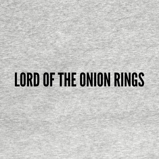 Pop Culture Lord Of The Onion Rings Funny Movie Joke Statement Humor Slogan Quotes Saying