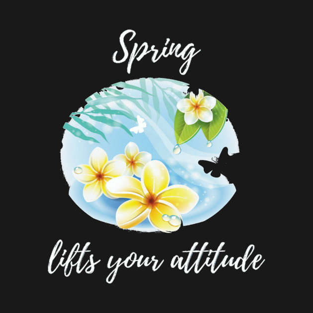 Spring lifts your attitude