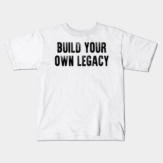 cefd8de9 Build Your Own Legacy - Build - Kids T-Shirt   TeePublic
