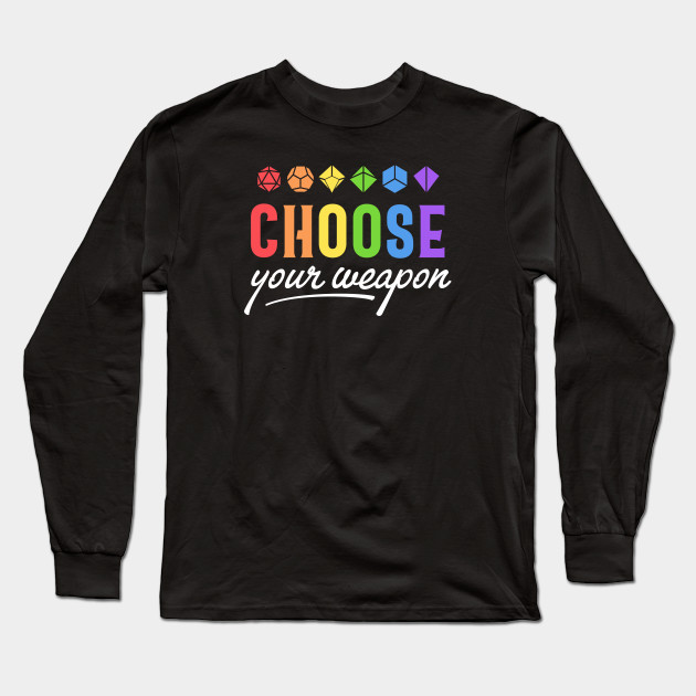 c1008063 Choose Your Weapon Dice Roleplaying Addict - Tabletop RPG Vault Long Sleeve  T-Shirt