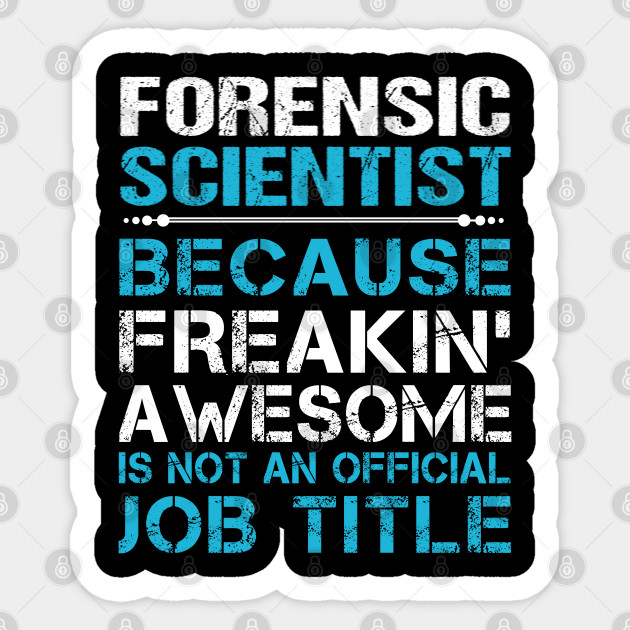 Forensic Scientist T Shirt Custom Graphic Freaking Awesome Job Gift Item Tee Forensic Scientist Sticker Teepublic