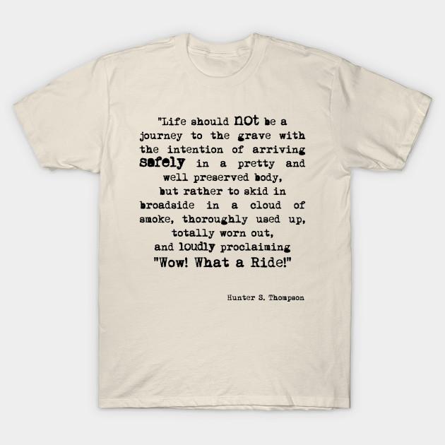 ab392885937 Wow! What a Ride! - Hunter S Thompson - T-Shirt