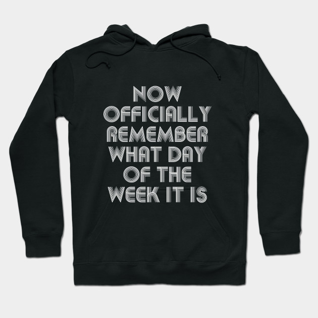 back to school meme I remember what day of the week it is Hoodie