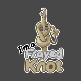 I'm a frayed knot! t-shirts